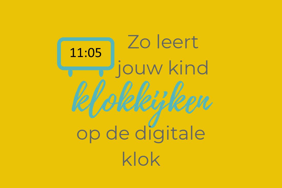 Zes eenvoudige stappen om je kind te leren klokkijken op de digitale klok